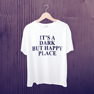 It's Dark But A Happy Place T-shirt - unisex, fashion